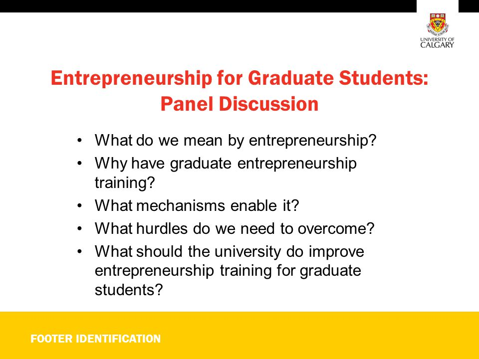 FOOTER IDENTIFICATION Entrepreneurship for Graduate Students: Panel Discussion What do we mean by entrepreneurship.