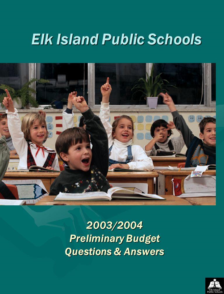 Elk Island Public Schools 2003/2004 Preliminary Budget Questions & Answers