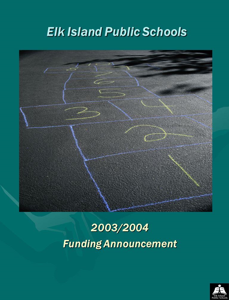 Elk Island Public Schools Elk Island Public Schools 2003/2004 Funding Announcement