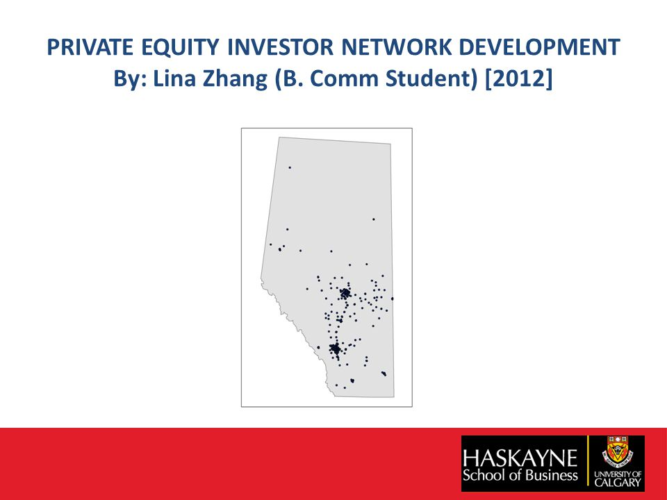 PRIVATE EQUITY INVESTOR NETWORK DEVELOPMENT By: Lina Zhang (B. Comm Student) [2012]