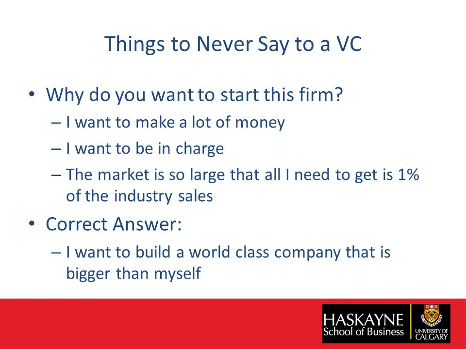 Things to Never Say to a VC Why do you want to start this firm.