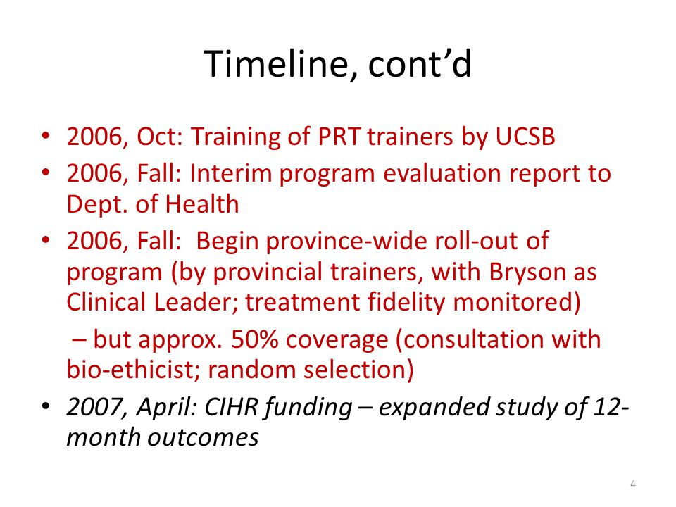 Timeline, cont'd 2006, Oct: Training of PRT trainers by UCSB 2006, Fall: Interim program evaluation report to Dept.
