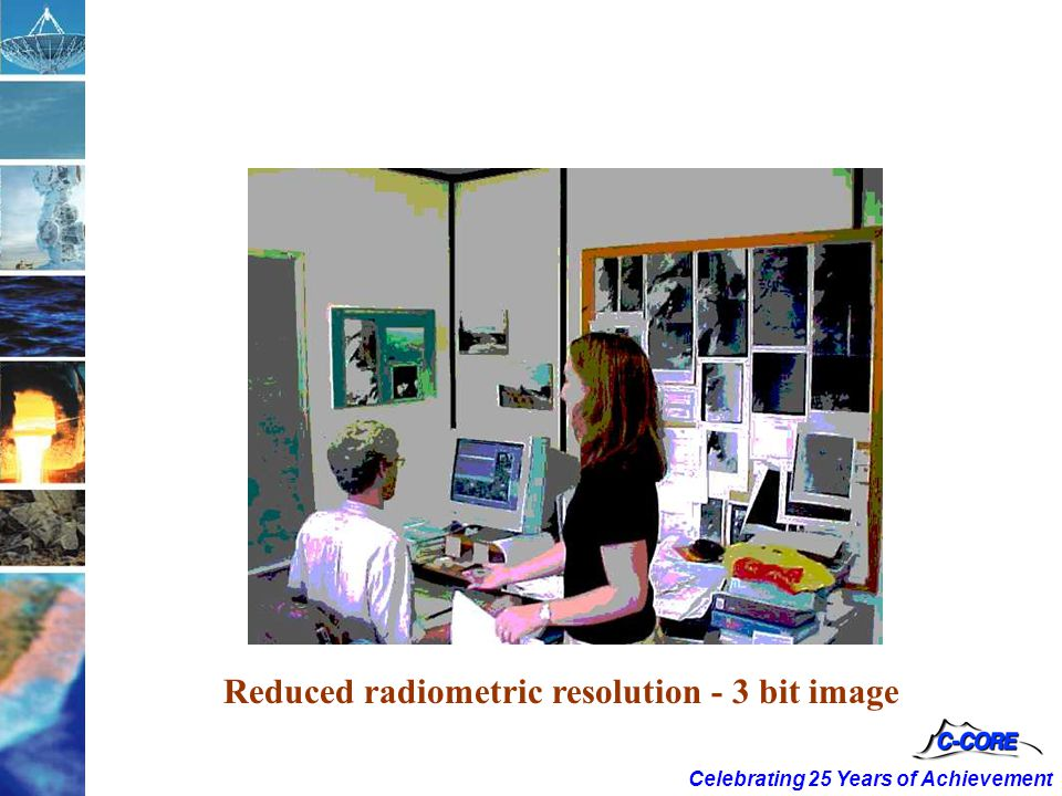 Celebrating 25 Years of Achievement Reduced radiometric resolution - 3 bit image