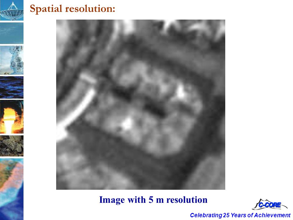 Celebrating 25 Years of Achievement Image with 5 m resolution Spatial resolution: