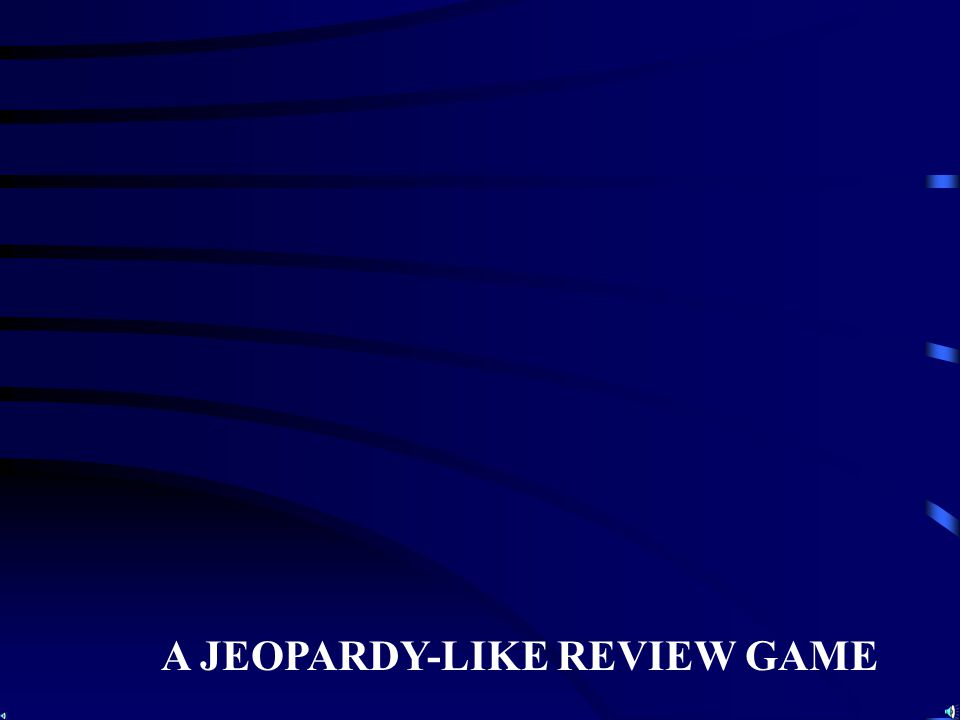 A JEOPARDY-LIKE REVIEW GAME