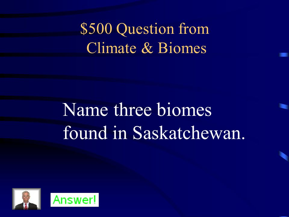 $400 Answer from Climate & Biomes Polar, temperate, tropical