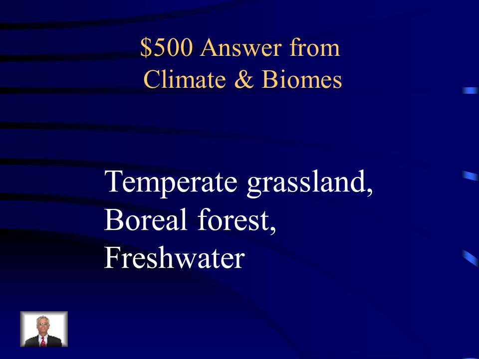 $500 Question from Climate & Biomes Name three biomes found in Saskatchewan.