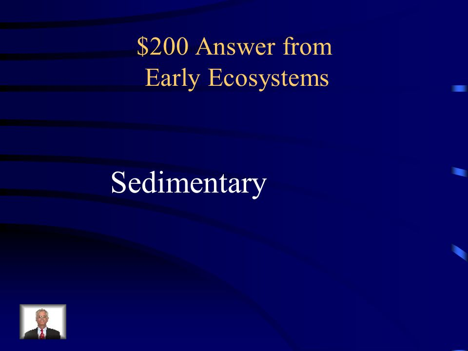 $200 Question from Early Ecosystems What type of rock are fossils typically found in