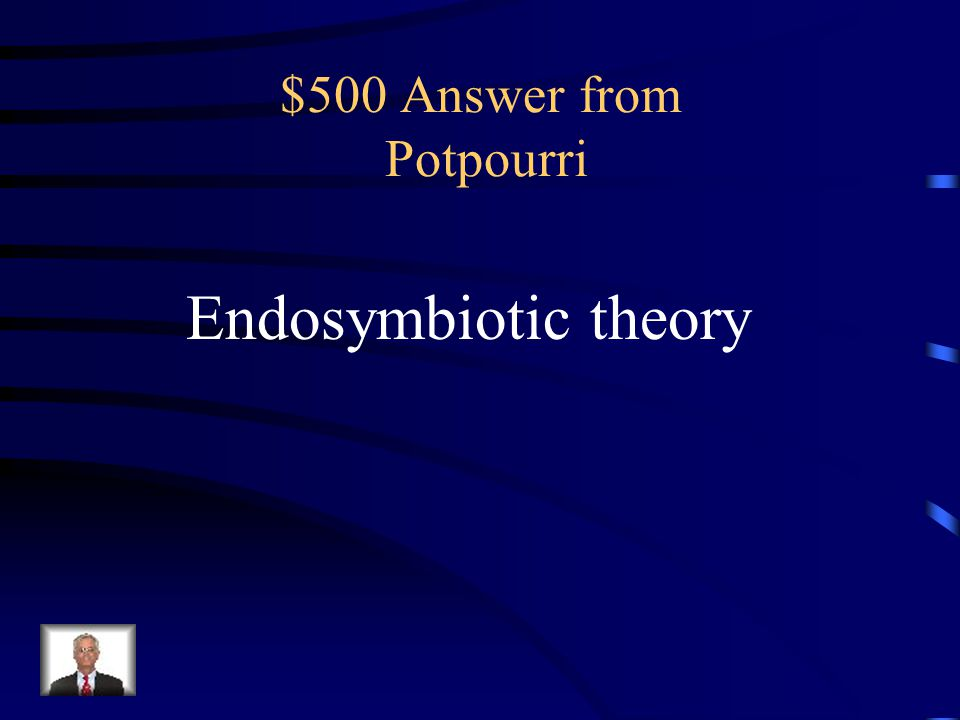 $500 Question from Potpourri Name of the theory that states that eukaryotic cells arose from a mutualistic relationship between prokaryotes.