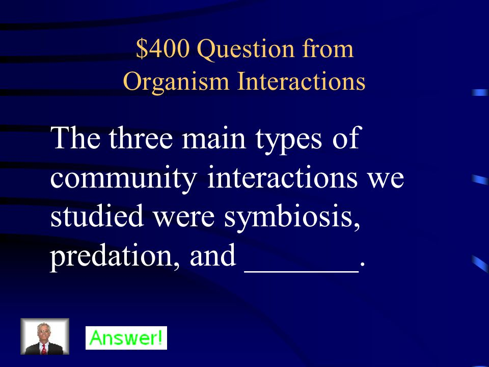 $300 Answer from Organism Interactions A symbiosis in which one organism benefits and the other is not affected.