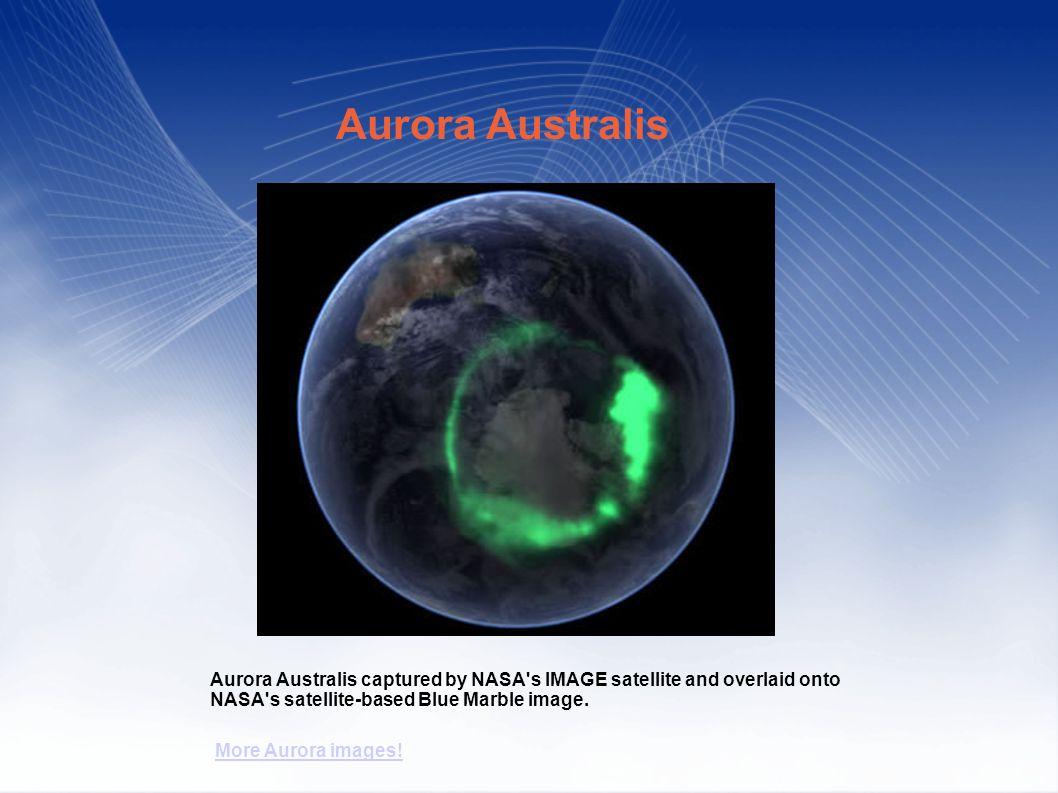 Aurora Australis captured by NASA s IMAGE satellite and overlaid onto NASA s satellite-based Blue Marble image.