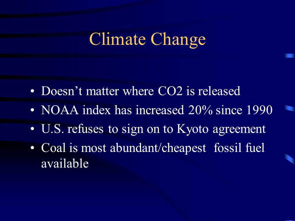 Climate Change Doesn't matter where CO2 is released NOAA index has increased 20% since 1990 U.S.