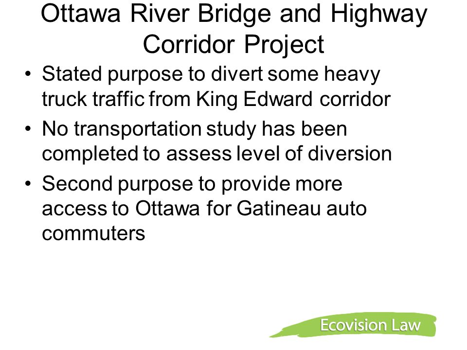 Stated purpose to divert some heavy truck traffic from King Edward corridor No transportation study has been completed to assess level of diversion Second purpose to provide more access to Ottawa for Gatineau auto commuters