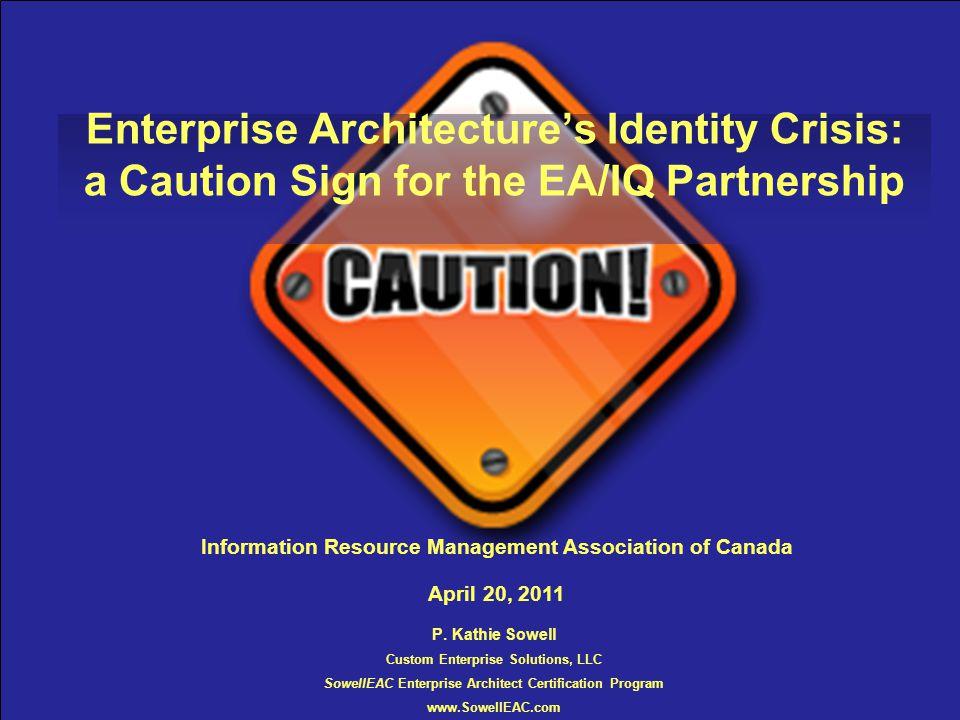 1 P. Kathie Sowell Custom Enterprise Solutions, LLC SowellEAC Enterprise Architect Certification Program www.SowellEAC.com Enterprise Architecture's I