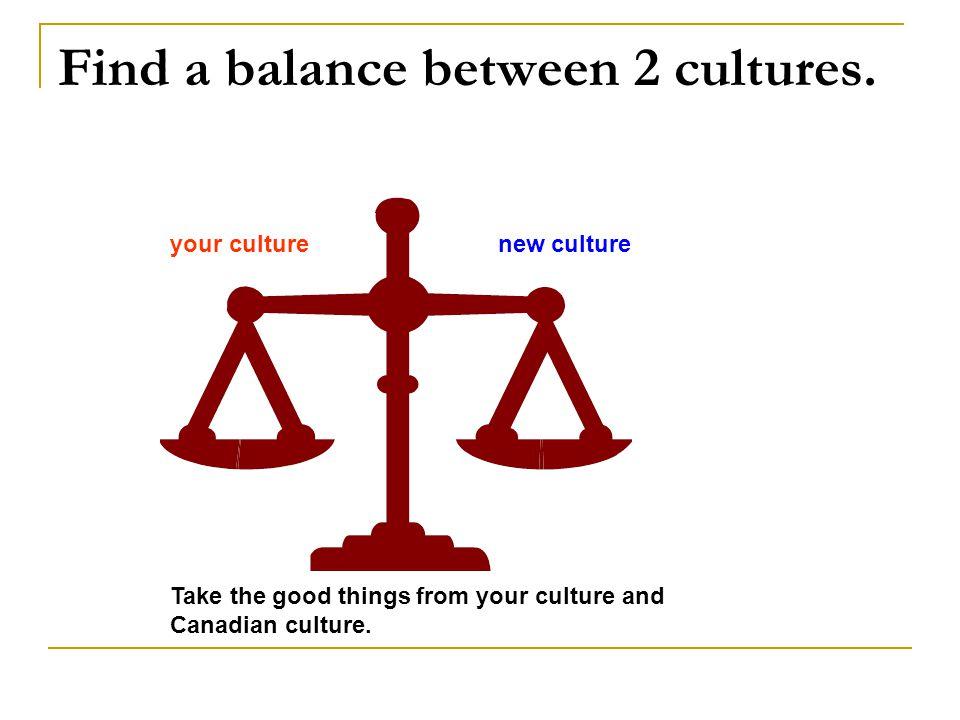 Find a balance between 2 cultures.