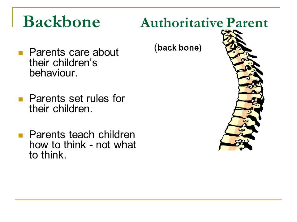 Backbone Authoritative Parent Parents care about their children's behaviour.