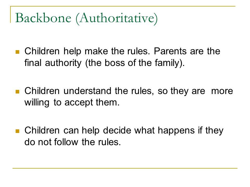 Backbone (Authoritative) Children help make the rules.