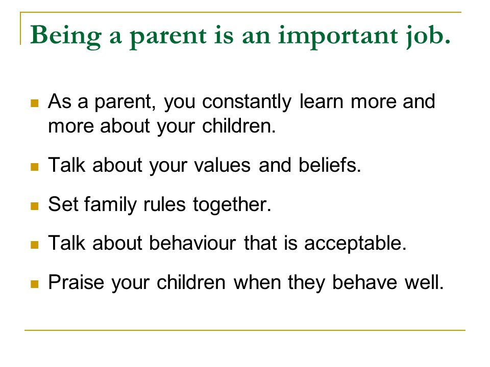 Being a parent is an important job.