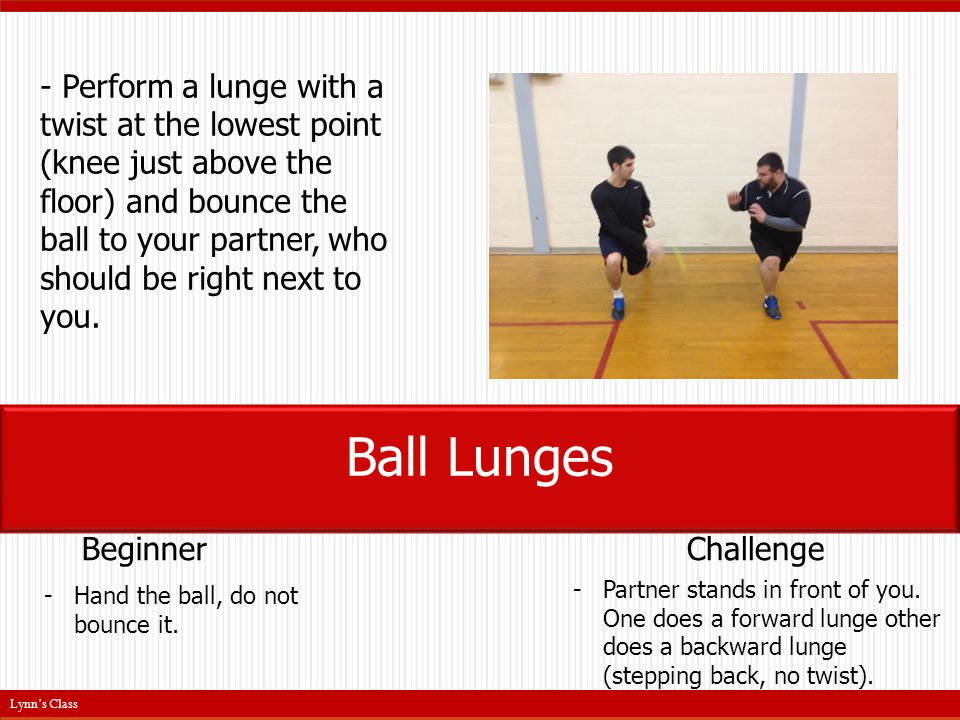 - Perform a lunge with a twist at the lowest point (knee just above the floor) and bounce the ball to your partner, who should be right next to you.