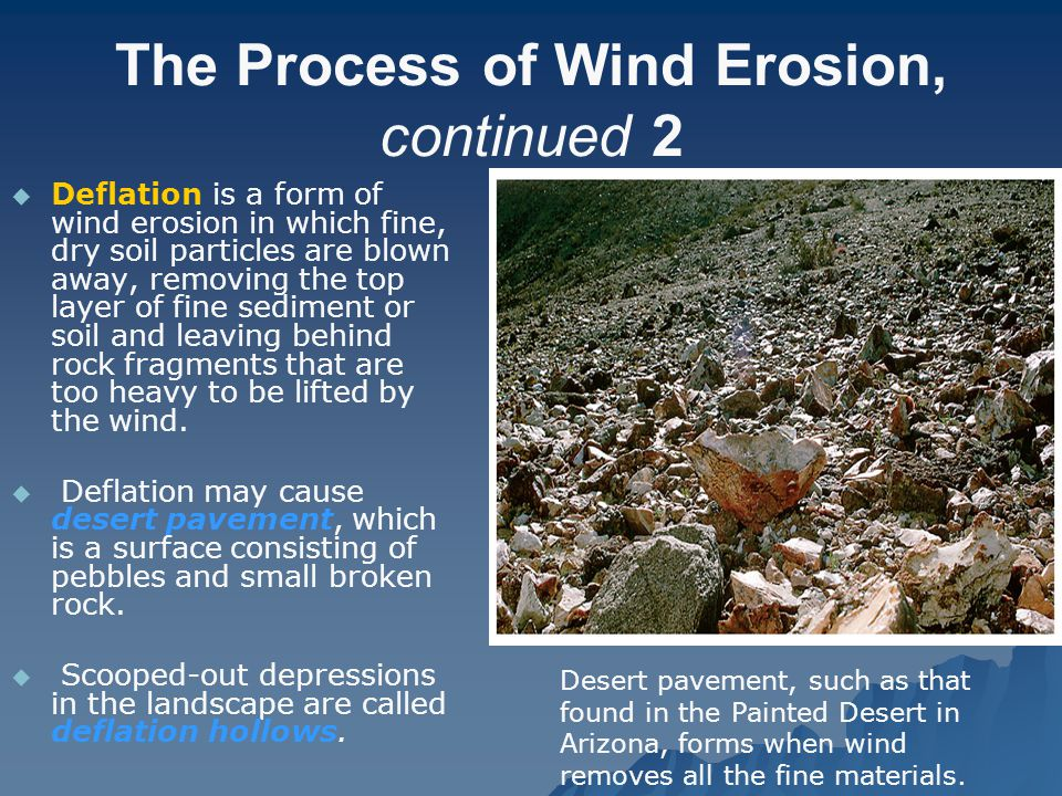 The Process of Wind Erosion, continued 2   Deflation is a form of wind erosion in which fine, dry soil particles are blown away, removing the top la