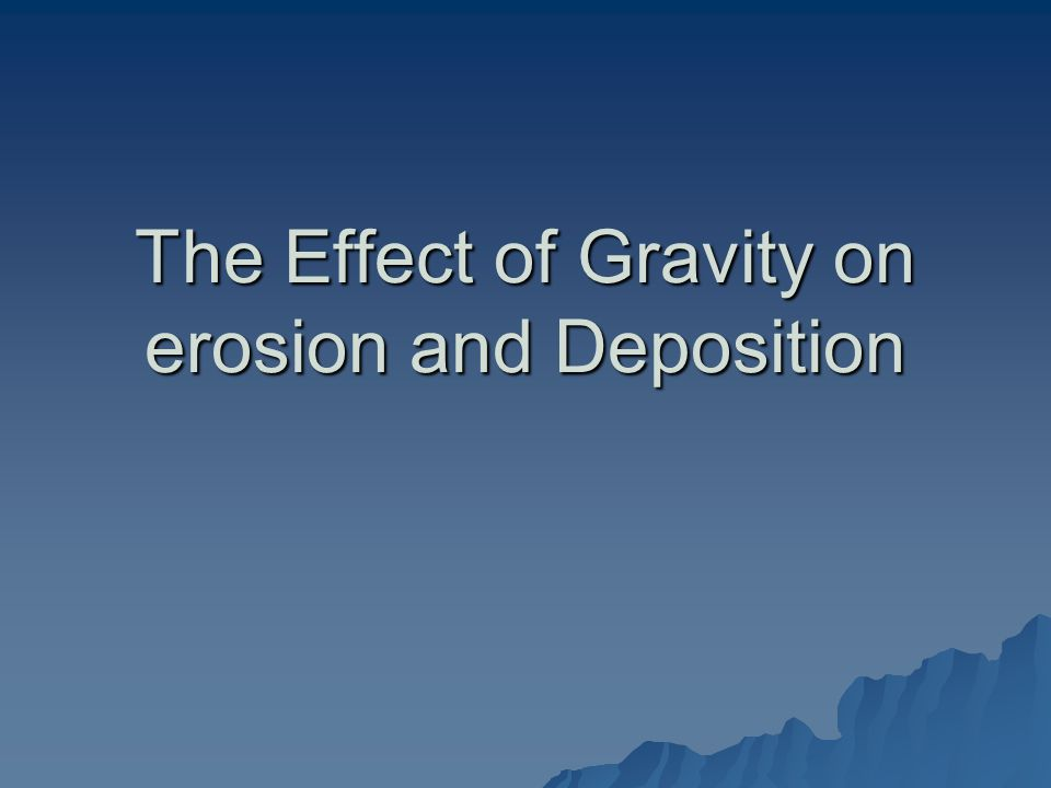 The Effect of Gravity on erosion and Deposition