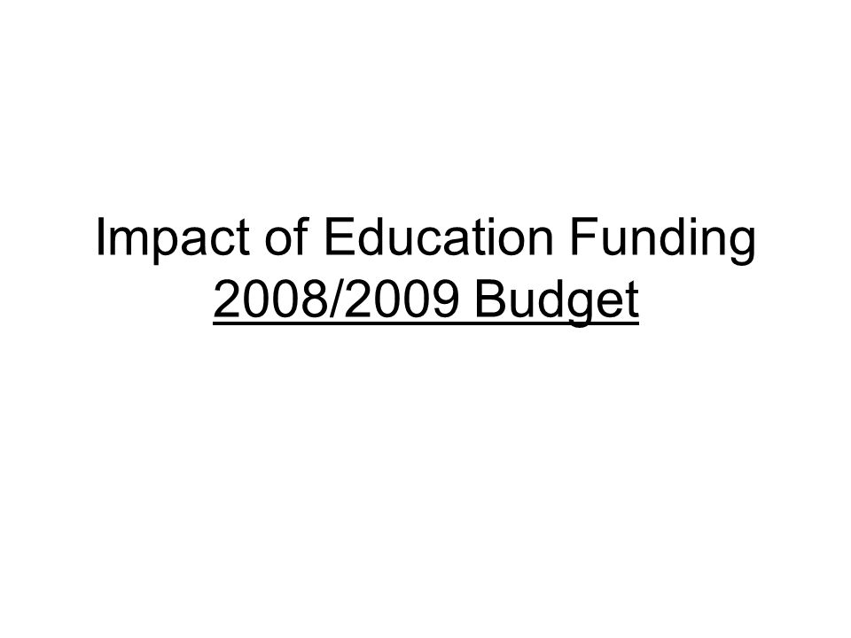 Impact of Education Funding 2008/2009 Budget