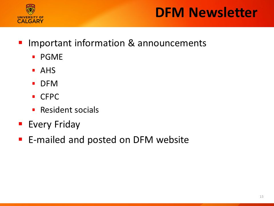 DFM Newsletter  Important information & announcements  PGME  AHS  DFM  CFPC  Resident socials  Every Friday  E-mailed and posted on DFM website 15
