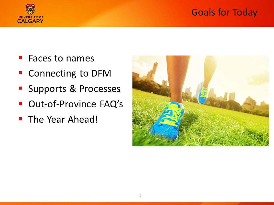 Goals for Today  Faces to names  Connecting to DFM  Supports & Processes  Out-of-Province FAQ's  The Year Ahead.