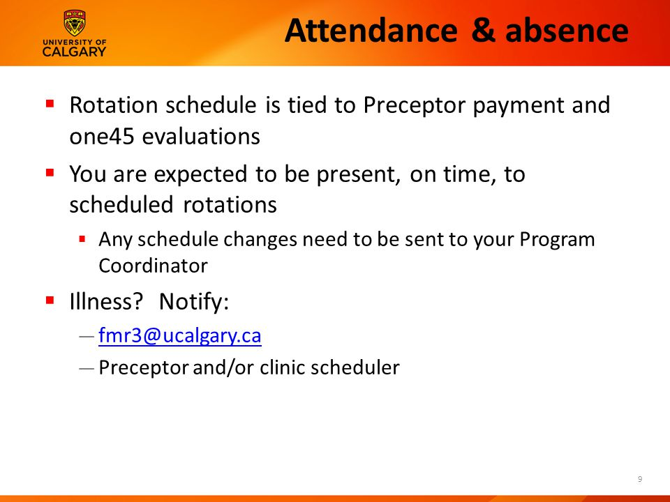 Attendance & absence  Rotation schedule is tied to Preceptor payment and one45 evaluations  You are expected to be present, on time, to scheduled rotations  Any schedule changes need to be sent to your Program Coordinator  Illness.