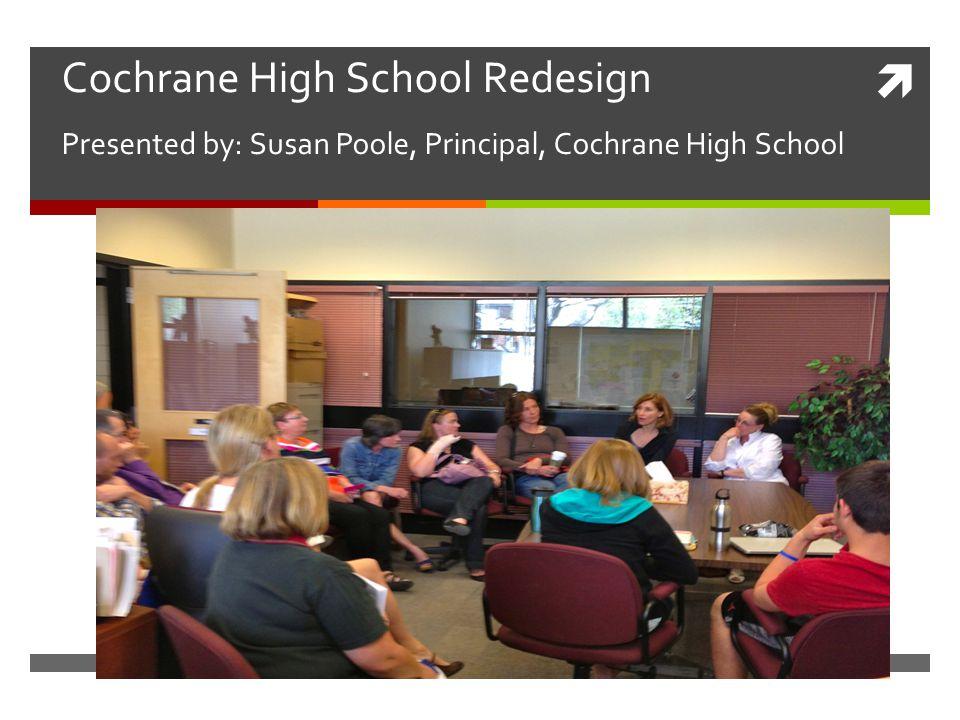 Why Cochrane High School Redesign.