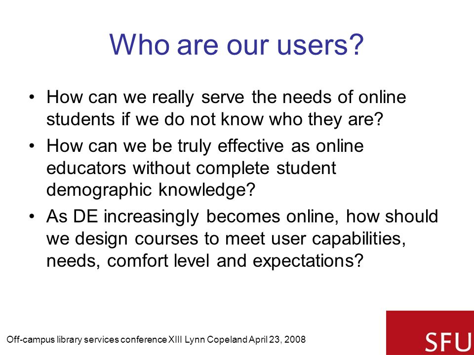 Who are our users? How can we really serve the needs of online students if we do not know who they are? How can we be truly effective as online educat