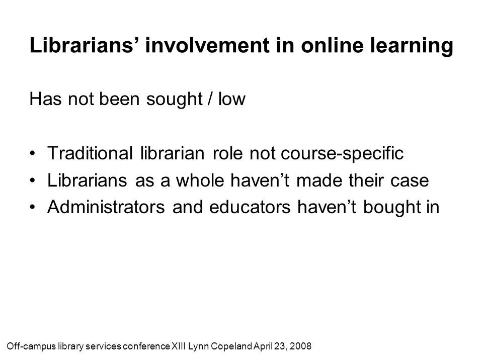 Librarians' involvement in online learning Has not been sought / low Traditional librarian role not course-specific Librarians as a whole haven't made