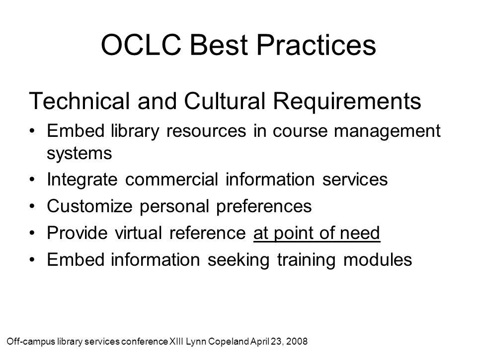 OCLC Best Practices Technical and Cultural Requirements Embed library resources in course management systems Integrate commercial information services