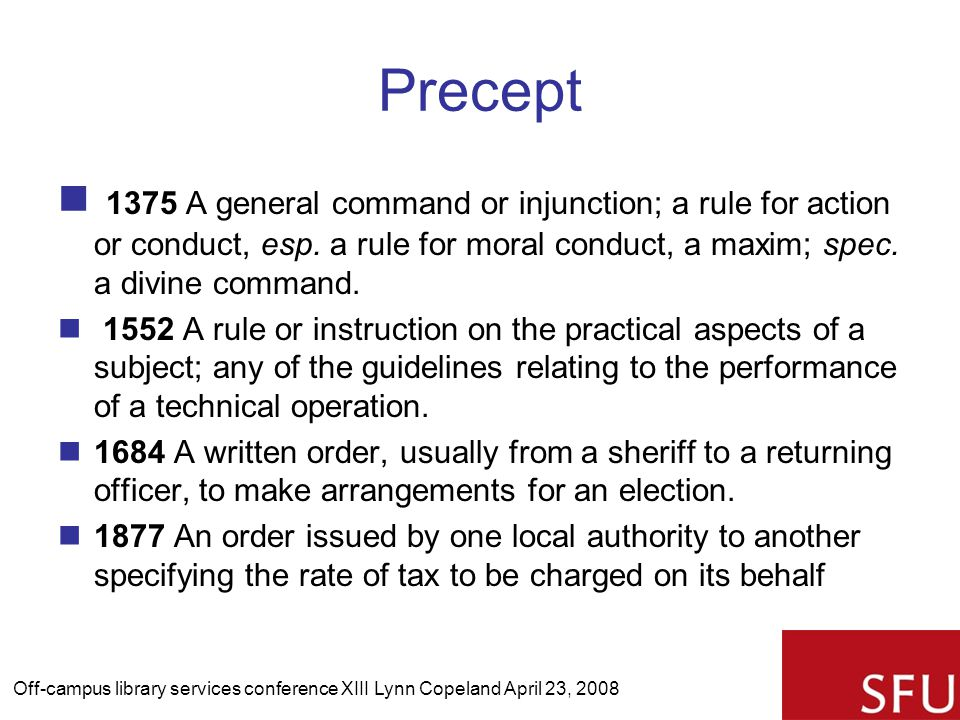 Precept 1375 A general command or injunction; a rule for action or conduct, esp.