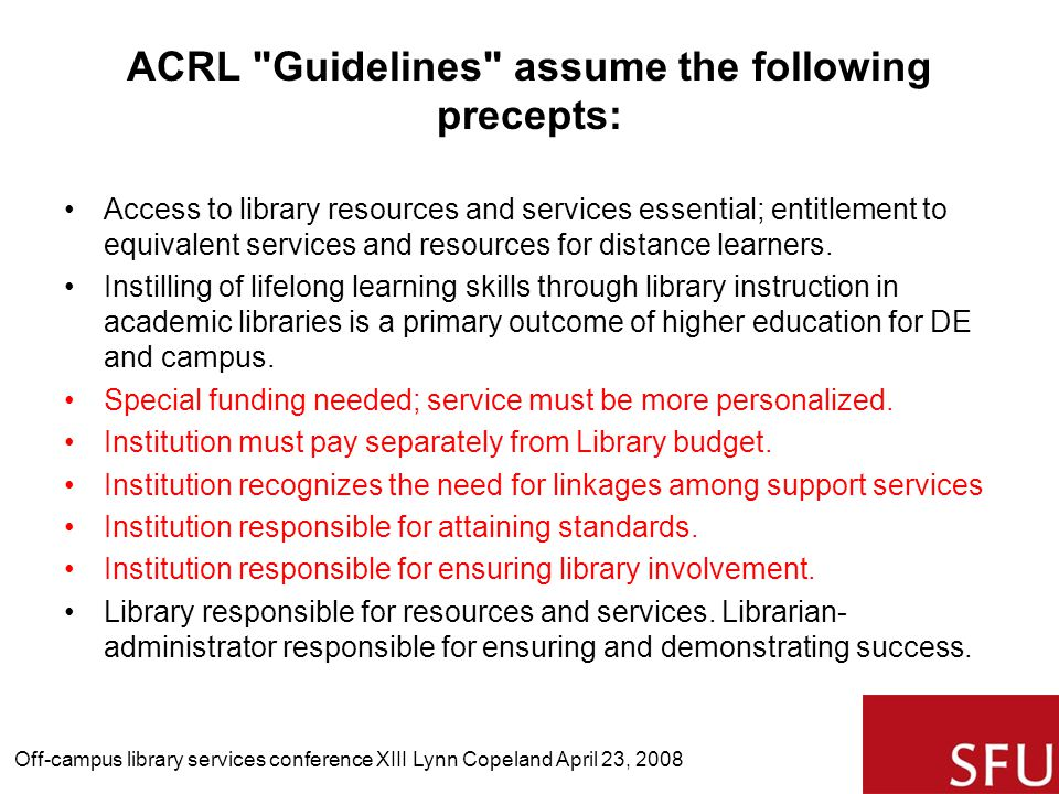 ACRL Guidelines assume the following precepts: Access to library resources and services essential; entitlement to equivalent services and resources for distance learners.