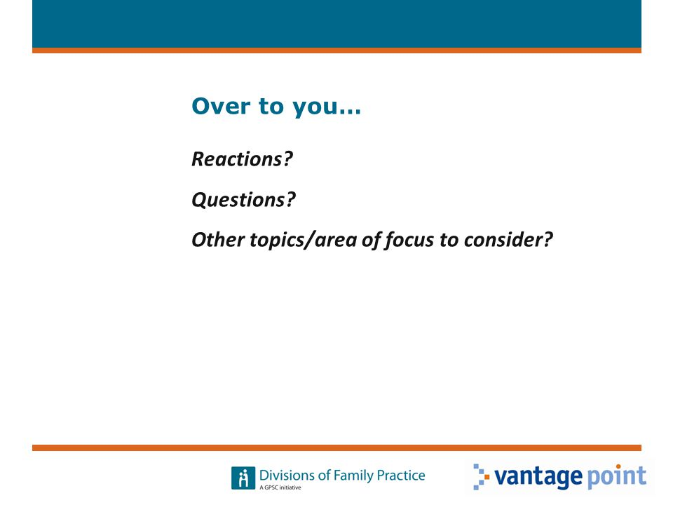 Over to you… Reactions Questions Other topics/area of focus to consider 9