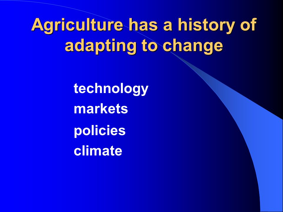 Agriculture has a history of adapting to change technology markets policies climate