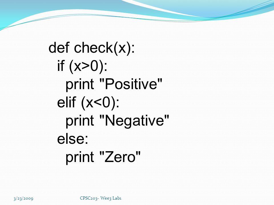 3/23/2009CPSC203- Wee3 Lab1 def check(x): if (x>0): print Positive elif (x<0): print Negative else: print Zero