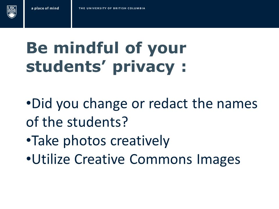 Be mindful of your students' privacy : Did you change or redact the names of the students.