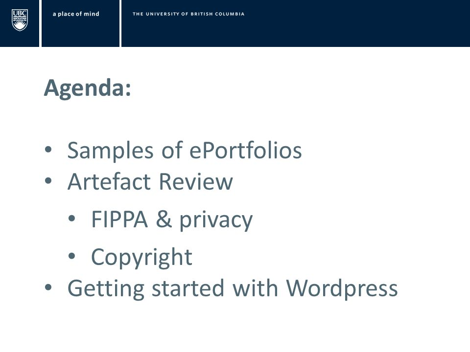 Agenda: Samples of ePortfolios Artefact Review FIPPA & privacy Copyright Getting started with Wordpress