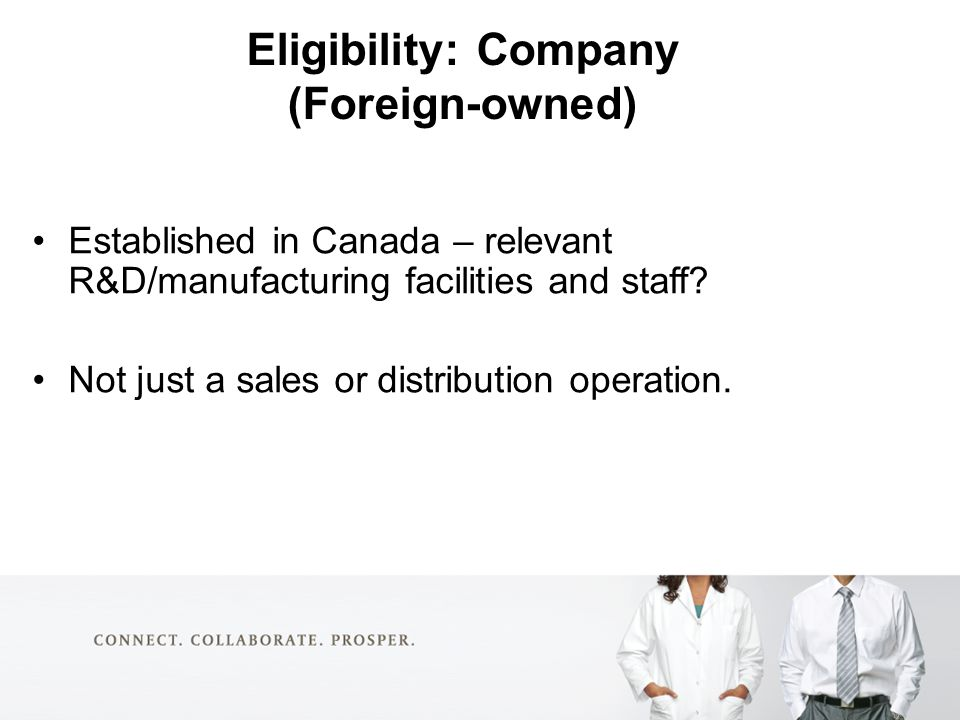 Eligibility: Company (Foreign-owned) Established in Canada – relevant R&D/manufacturing facilities and staff.