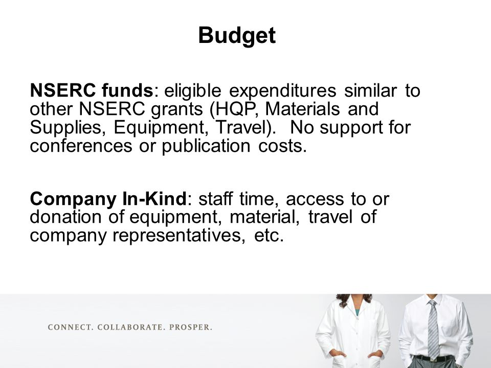 Budget NSERC funds: eligible expenditures similar to other NSERC grants (HQP, Materials and Supplies, Equipment, Travel).