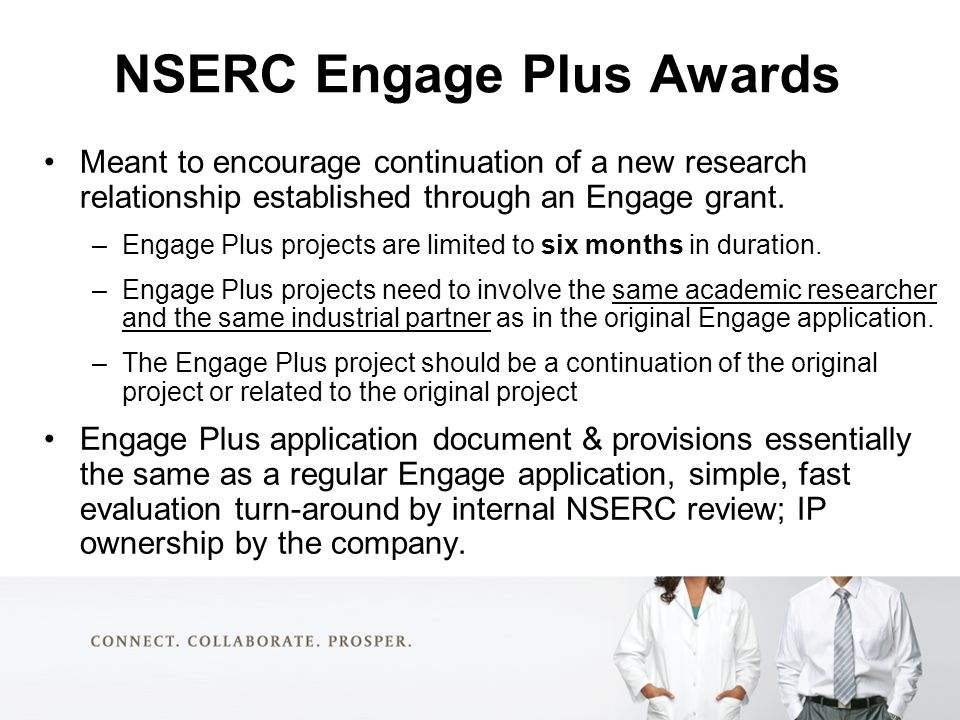 NSERC Engage Plus Awards Meant to encourage continuation of a new research relationship established through an Engage grant.