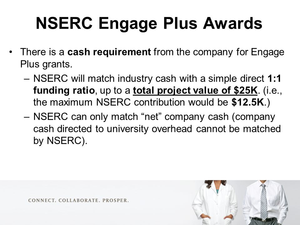 NSERC Engage Plus Awards There is a cash requirement from the company for Engage Plus grants.