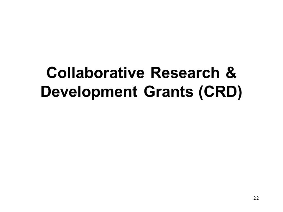 Collaborative Research & Development Grants (CRD) 22