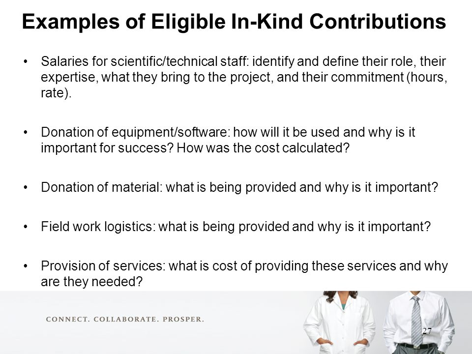 Examples of Eligible In-Kind Contributions Salaries for scientific/technical staff: identify and define their role, their expertise, what they bring to the project, and their commitment (hours, rate).