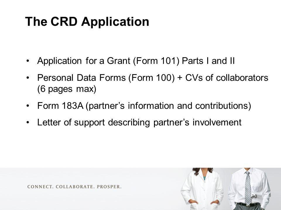 The CRD Application Application for a Grant (Form 101) Parts I and II Personal Data Forms (Form 100) + CVs of collaborators (6 pages max) Form 183A (partner's information and contributions) Letter of support describing partner's involvement 30
