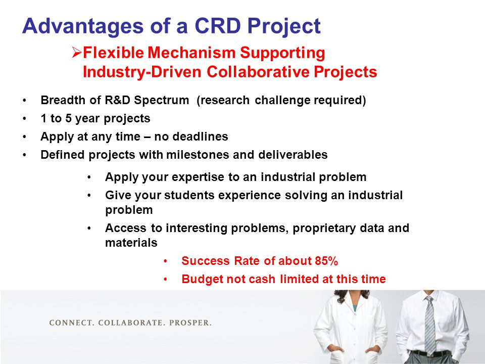 Advantages of a CRD Project  Flexible Mechanism Supporting Industry-Driven Collaborative Projects Breadth of R&D Spectrum (research challenge require