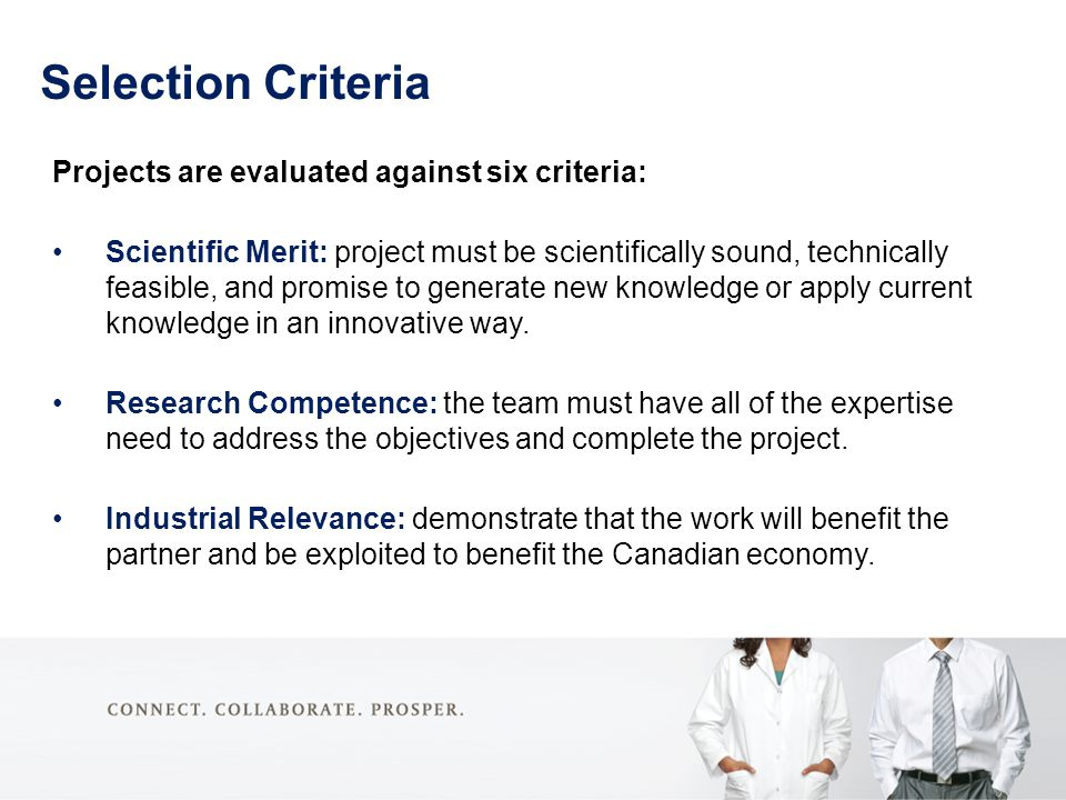 Selection Criteria Projects are evaluated against six criteria: Scientific Merit: project must be scientifically sound, technically feasible, and prom