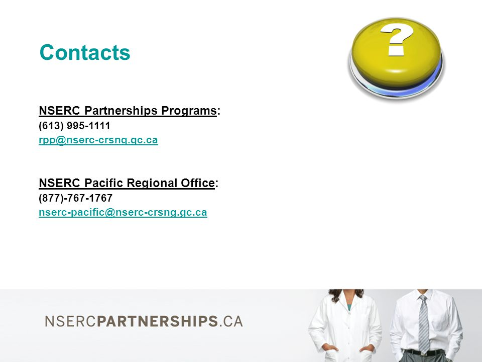 Contacts NSERC Partnerships Programs: (613) 995-1111 rpp@nserc-crsng.gc.ca NSERC Pacific Regional Office: (877)-767-1767 nserc-pacific@nserc-crsng.gc.